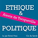 Ethique et politique Audiobook by Alexis de Tocqueville Narrated by Rémi Pous