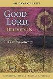 Good Lord, Deliver Us: A Lenten Journey: 40 Days of Lent