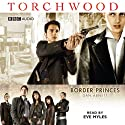 Torchwood: Border Princes Audiobook by Dan Abnett Narrated by Eve Myles