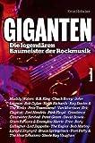 Giganten: Die legend�ren Baumeister der Rockmusik