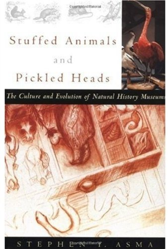 Stuffed Animals and Pickled Heads: The Culture and Evolution of Natural History Museums