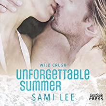Unforgettable Summer: Wild Crush #1 Audiobook by Sami Lee Narrated by Alicyn Aimes