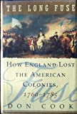 The Long Fuse: How England Lost the American Colonies, 1760-1785