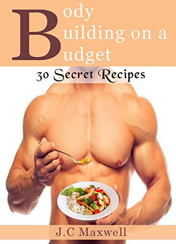 J.C Maxwell - Body Building on a Budget: 30 Secret Recipes (English Edition)