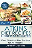 Atkins Diet Recipes Under 30 Minutes: Over 30 Atkins Recipes For All Phases (Includes Atkins Induction Recipes) (Atkins Diet Cookbook) (Volume 2)