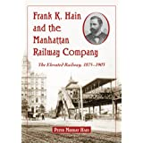 Frank K. Hain and the Manhattan Railway Company: The Elevated Railway, 1875-1903