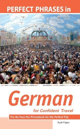 Perfect Phrases in German for Confident Travel: The No Faux-Pas Phrasebook for the Perfect Trip (Perfect Phrases Series) by Hyde Flippo (2009-07-20) PDF