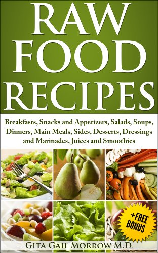 RAW FOOD RECIPES:  Breakfasts, Snacks and Appetizers, Salads, Soups, Dinners, Main Meals, Sides, Desserts, Dressings and Marinades, Juices and Smoothies (Raw Food Diet Book 2) by Gita Gail Morrow