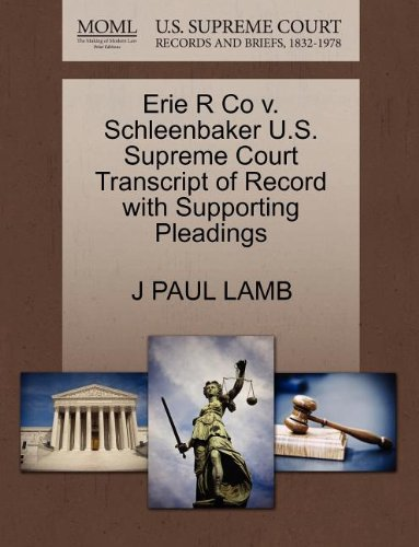Erie R Co v. Schleenbaker U.S. Supreme Court Transcript of Record with Supporting Pleadings