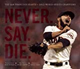 Never. Say. Die.: The San Francisco Giants - 2012 World Series Champions