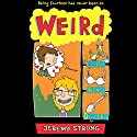 Weird Audiobook by Jeremy Strong Narrated by Annette Chown, Nik Howden