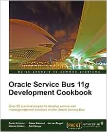 Oracle Service Bus 11g Development Cookbook: Guido Schmutz, Edwin
