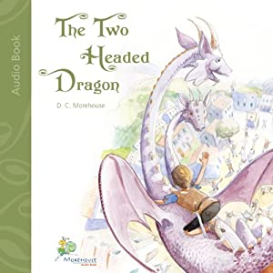 The Two Headed Dragon: A Short Story for Dreamers of All Ages | [D. C. Morehouse]