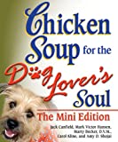 Chicken Soup for the Dog Lover's Soul (Chicken Soup for the Soul (Mini))