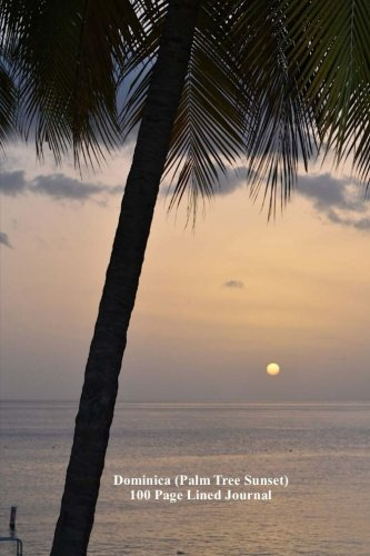 Dominica (Palm Tree Sunset) 100 Page Lined Journal: Blank 100 page lined journal for your thoughts, ideas, and inspiration