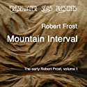 The Early Poetry of Robert Frost, Volume II: Mountain Interval (       UNABRIDGED) by Robert Frost Narrated by Robert Bethune