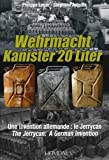 Wehrmacht Kanister 20 Liter: Une invention allemande Le Jerrycan (English and French Edition)