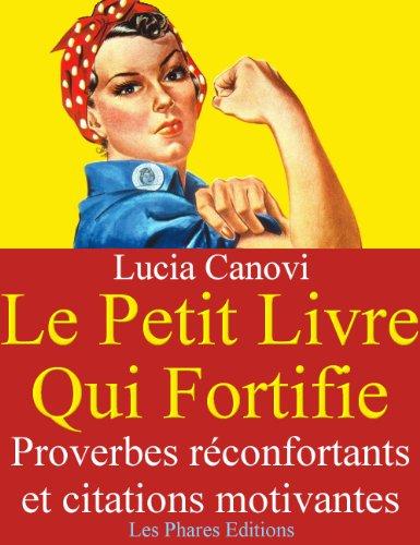 Lucia Canovi - Le petit livre qui fortifie : Proverbes réconfortants et citations motivantes (Les Petits Livres)