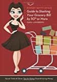 Budget Savvy Divas Guide to Slashing Your Grocery Bill by 50% or More: Secret Tricks and Clever Tips for Eating Great and Saving Money