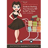 Budget Savvy Diva's Guide to Slashing Your Grocery Bill by 50% or More: Secret Tricks and Clever Tips for Eating Great and Saving Money ~ Sara Lundberg