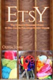 Etsy: The Ultimate Beginners Guide to Sell Crafts And Make Money Online (Etsy business strategies, Etsy tips, Etsy 101)
