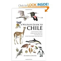 A Wildlife Guide to Chile: Continental Chile, Chilean Antarctica, Easter Island, Juan Fernández... by Sharon Chester