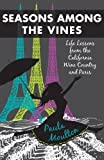 img - for Seasons Among the Vines, New Edition:  Life Lessons from the California Wine Country and Paris  by Moulton, Paula (2013) Paperback book / textbook / text book