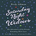 Saturday Night Widows: The Adventures of Six Friends Remaking Their Lives Audiobook by Becky Aikman Narrated by Ann Marie Lee