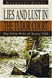 img - for Lies and Lust in the Tudor Court: The Fifth Wife of Henry VIII by Margaret Doner (2004-04-29) book / textbook / text book