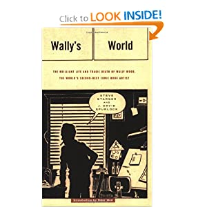 Wally's World: The Brilliant Life and Tragic Death of Wally Wood, the World's 2nd Best... by Steve Starger, J. David Spurlock, Wallace Wood and Peter Max
