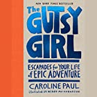 The Gutsy Girl: Escapades for Your Life of Epic Adventure Hörbuch von Caroline Paul Gesprochen von: Tara Sands