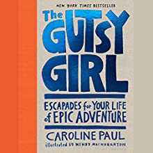 The Gutsy Girl: Escapades for Your Life of Epic Adventure | Livre audio Auteur(s) : Caroline Paul Narrateur(s) : Tara Sands