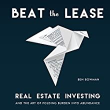 Beat the Lease: Real Estate Investing and the Art of Folding Burden into Abundance | Livre audio Auteur(s) : Ben Bowman Narrateur(s) : Gary Tiedemann