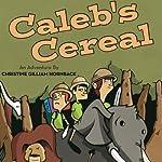 Caleb's Cereal | Christine Gilliam Hornback