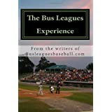The Bus Leagues Experience: Minor League Baseball Through The Eyes Of Those Who Live It ~ Chris Fee
