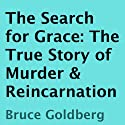The Search for Grace: The True Story of Murder & Reincarnation (       UNABRIDGED) by Bruce Goldberg Narrated by Larry Terpening