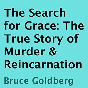 The Search for Grace: The True Story of Murder & Reincarnation | [Bruce Goldberg]