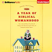 A Year of Biblical Womanhood: How a Liberated Woman Found Herself Sitting on Her Roof, Covering Her Head, and Calling Her Husband 'Master' | [Rachel Held Evans]