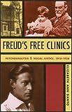 Freud's Free Clinics: Psychoanalysis & Social Justice, 1918-1938