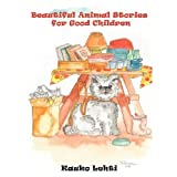 Beautiful Animal Stories for Good Childrenby Kauko Lehti