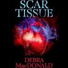 Scar Tissue (       UNABRIDGED) by Debra MacDonald Narrated by Branden Mckenzie
