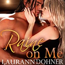 Raine on Me (       UNABRIDGED) by Laurann Dohner Narrated by Liz Chastain