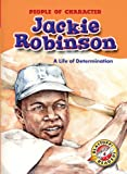 Jackie Robinson: A Life of Determination (Blastoff! Readers: People of Character)