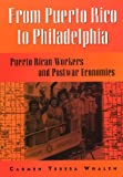 From Puerto Rico To Philadelphia: Puerto Rican Workers and Postwar Economies