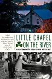 Little Chapel on the River: A Pub, a Town and the Search for What Matters Most [Paperback] [2006] (Author) Gwendolyn Bounds