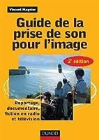 Guide de la prise de son pour l'image -2e ed - Reportage, documentaire, fiction en radio et télé: Reportage, documentaire, fiction en radio et télévision
