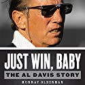 Just Win, Baby: The Al Davis Story (       UNABRIDGED) by Murray Olderman Narrated by Jeremy Arthur