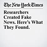 Researchers Created Fake News. Here's What They Found. | Neil Irwin