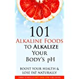 101 Alkaline Foods to Alkalize Your Body's pH, Boost Your Health & Lose Fat Naturally