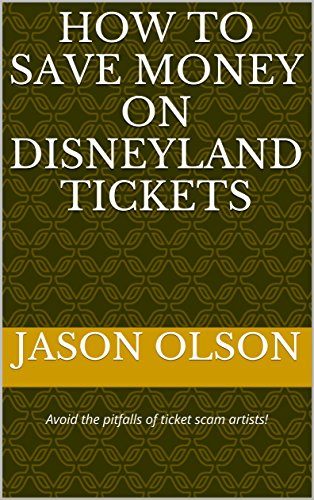 How to save money on Disneyland Tickets: Avoid the pitfalls of ticket scam artists! (Vacationing Disney the Sane Way Book 1) (Amusement Tickets compare prices)